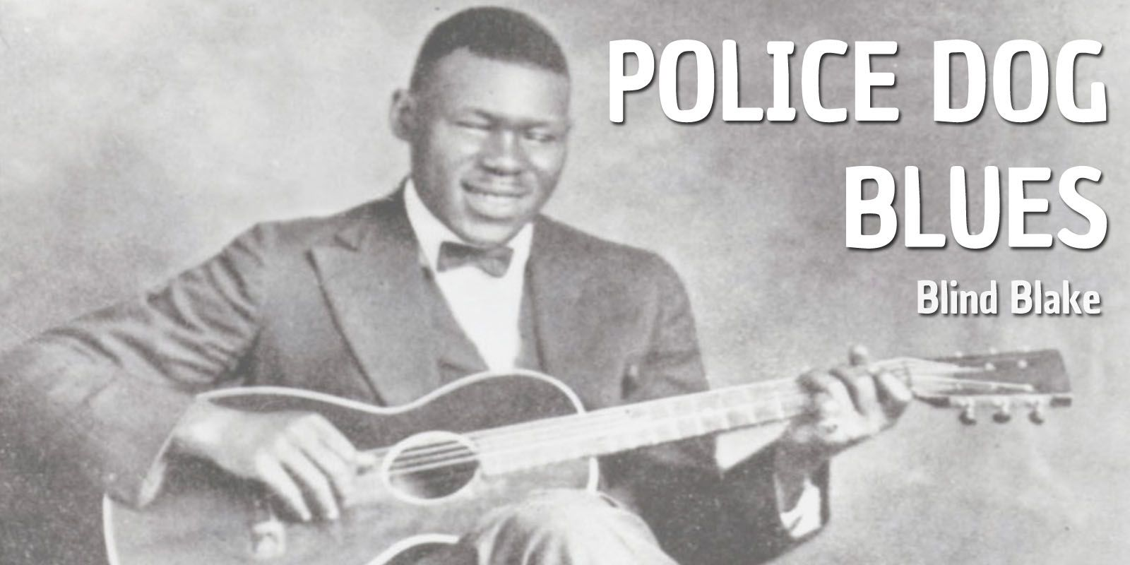 How To Play Police Dog Blues (Blind Blake) Burninguitar show you how to play Police Dog Blues by Blind Blake, the king of ragtime guitar. A great classic of Acoustic Blues Fingerstyle Guitar.